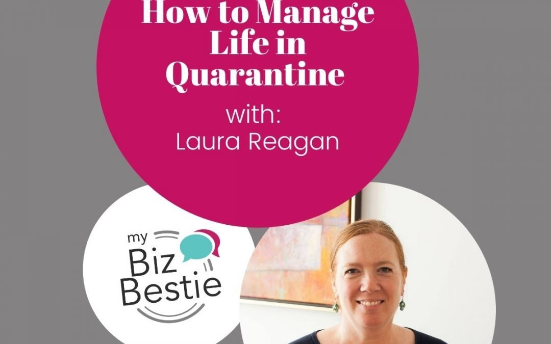 How To Manage Life In Quarantine With Laura Reagan