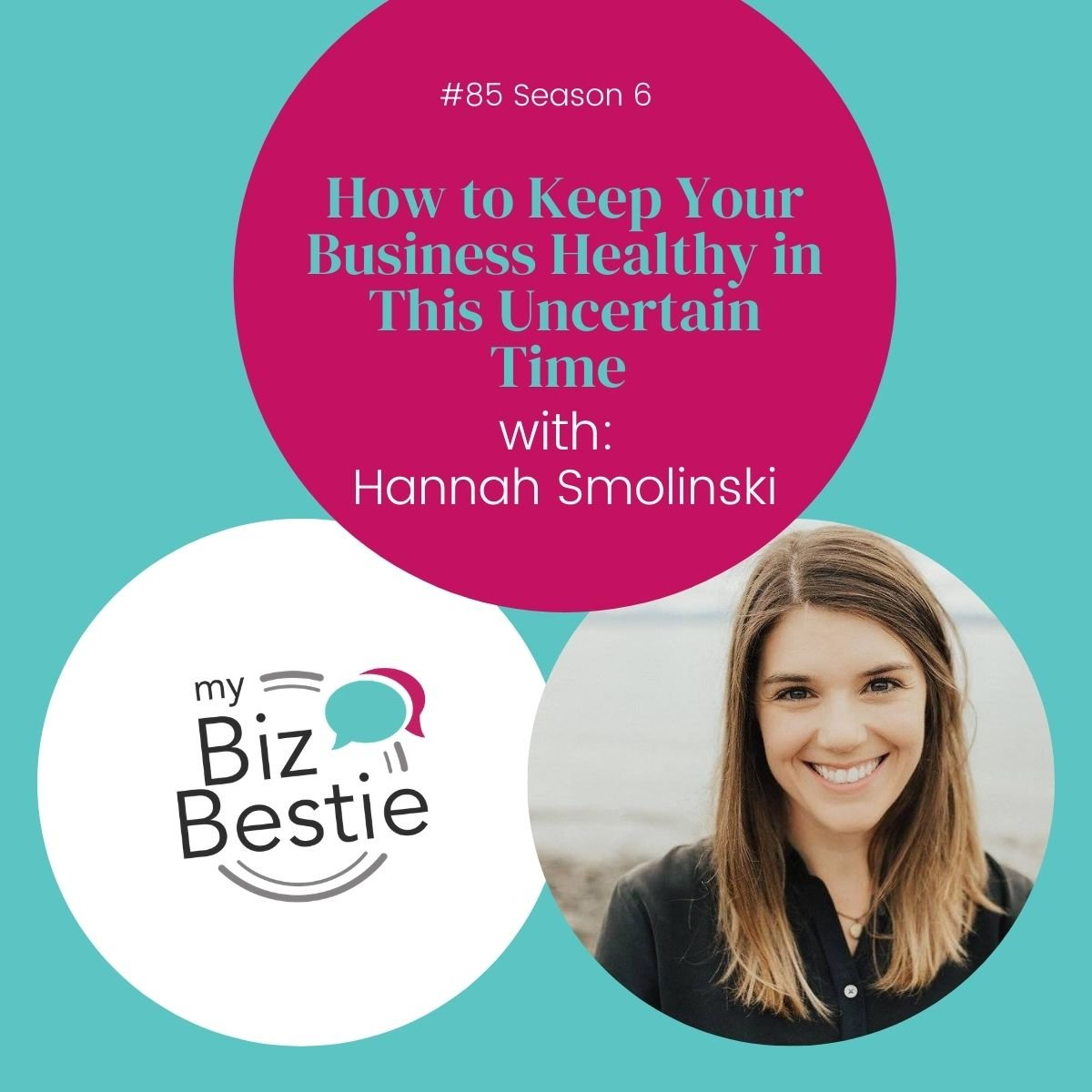 How To Keep Your Business Healthy In This Uncertain Time With Hannah Smolinski