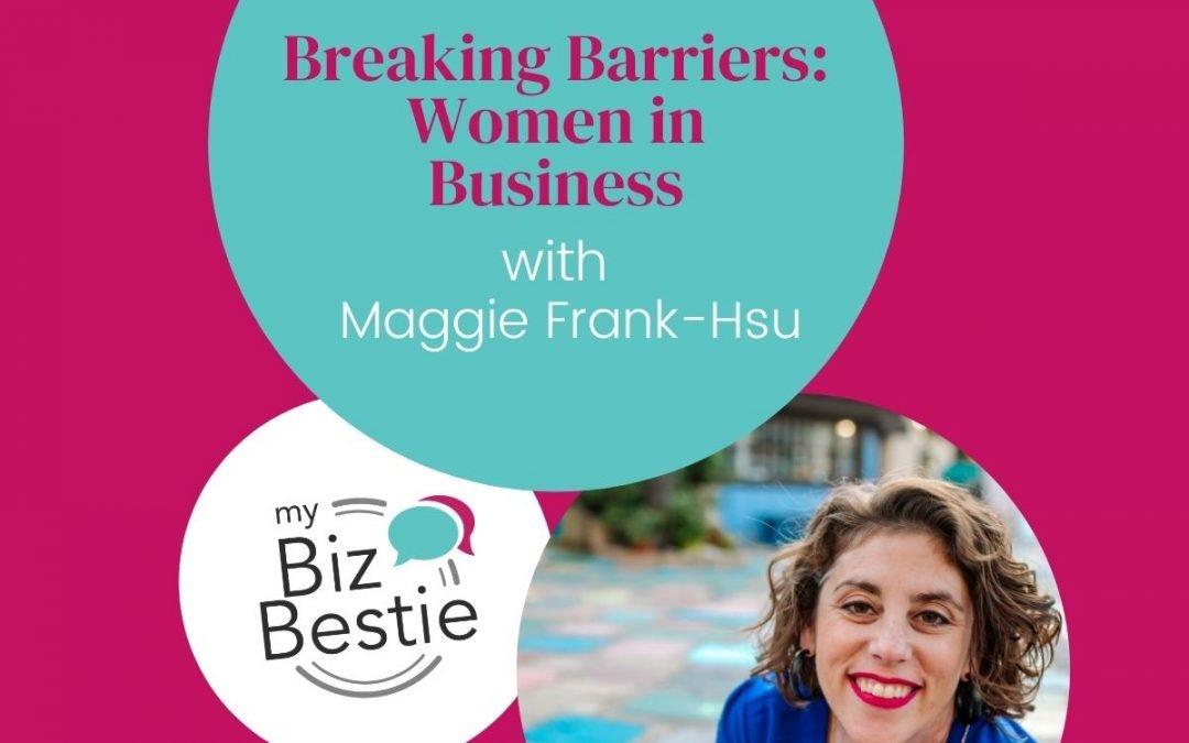 Breaking Barriers: Women In Business With Maggie Frank-Hsu