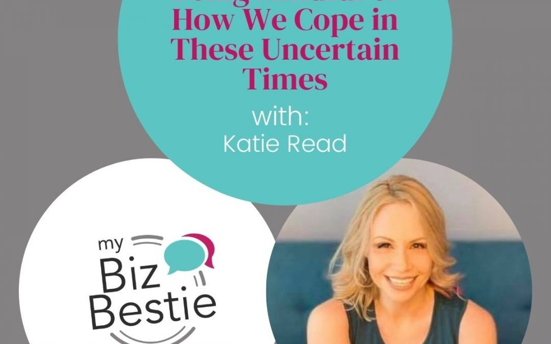 Being Mindful Of How We Cope In These Uncertain Times With Katie Read