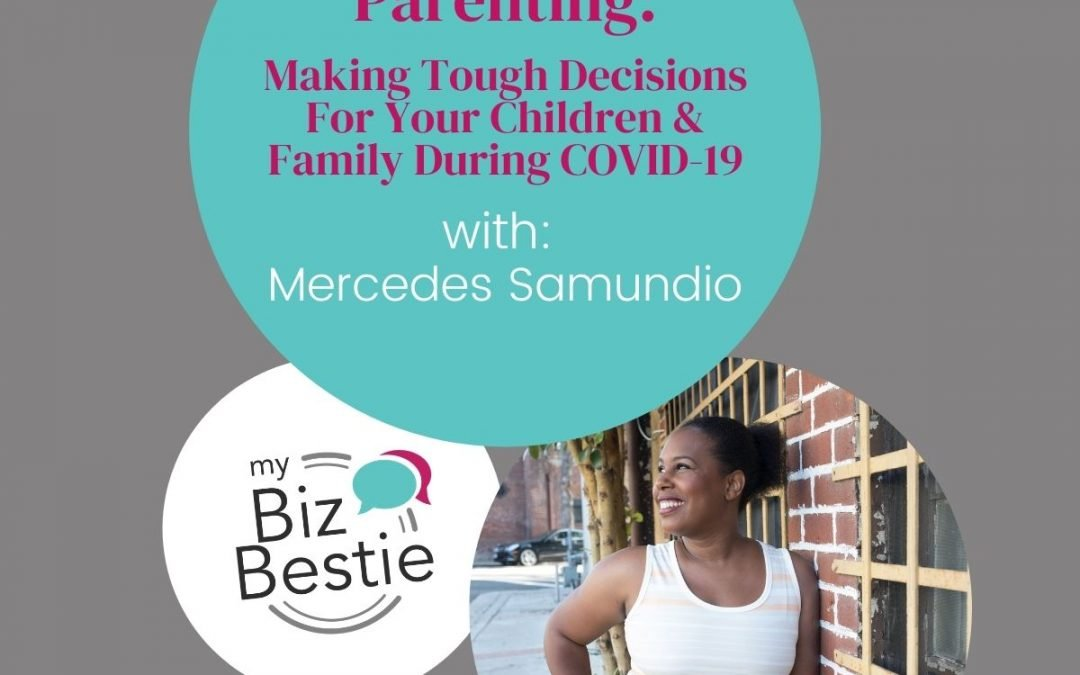 Parenting 2020: Making Tough Decisions For Your Children And Your Family During COVID-19 With Mercedes Samudio