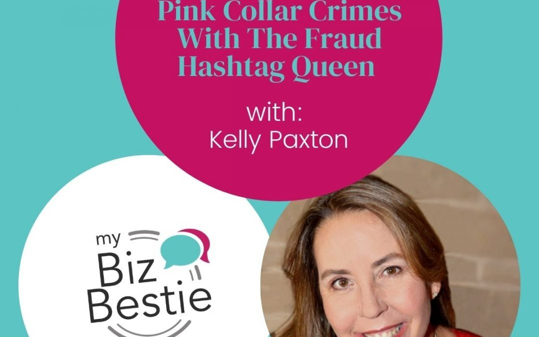 Pink Collar Crimes with the Fraud Hashtag Queen, Kelly Paxton