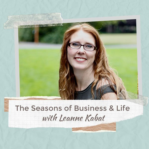 The Seasons Of Business And Life With Leanne Kabat