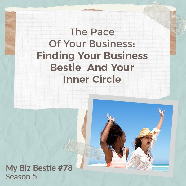 The Pace Of Your Business: Finding Your Business Bestie And Your Inner Circle