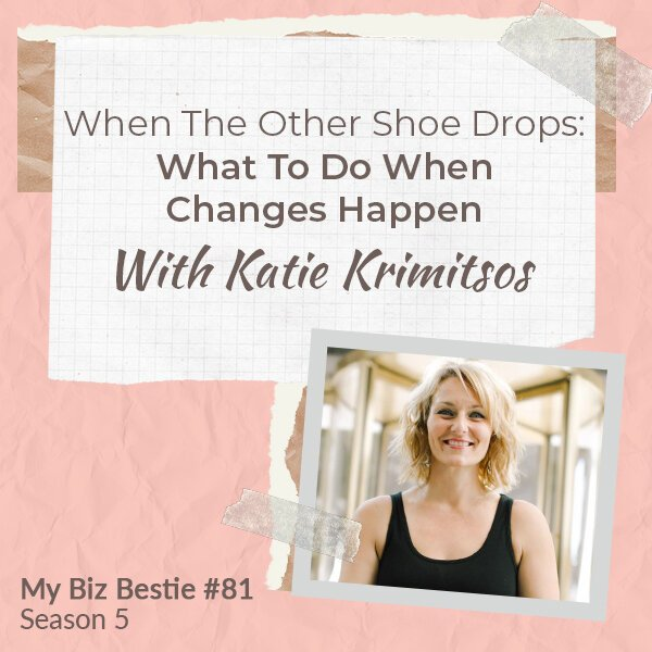 When The Other Shoe Drops: What To Do When Changes Happen With Katie Krimitsos