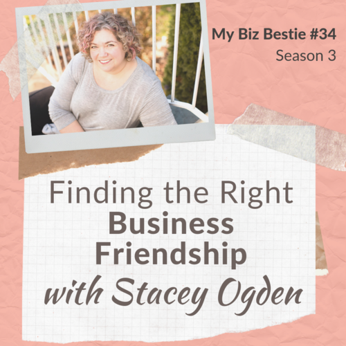 Finding the Right Business Friendship with Stacey Ogden