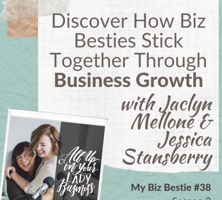 Discover How Biz Besties Stick Together Through Business Growth with Jaclyn Mellone and Jessica Stansberry
