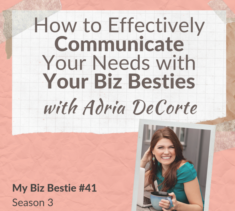How to Effectively Communicate Your Needs with Your Biz Besties with Adria DeCorte