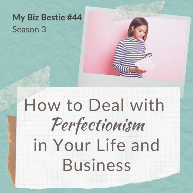 How to Deal with Perfectionism in Your Life and Business