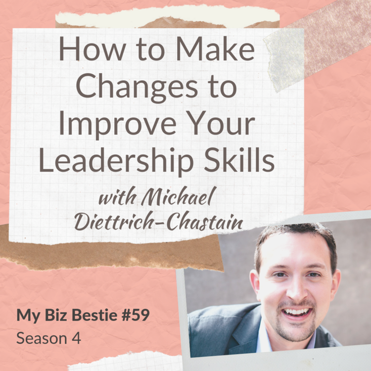 How to Make Changes to Improve Your Leadership Skills with Michael Diettrich Chastain