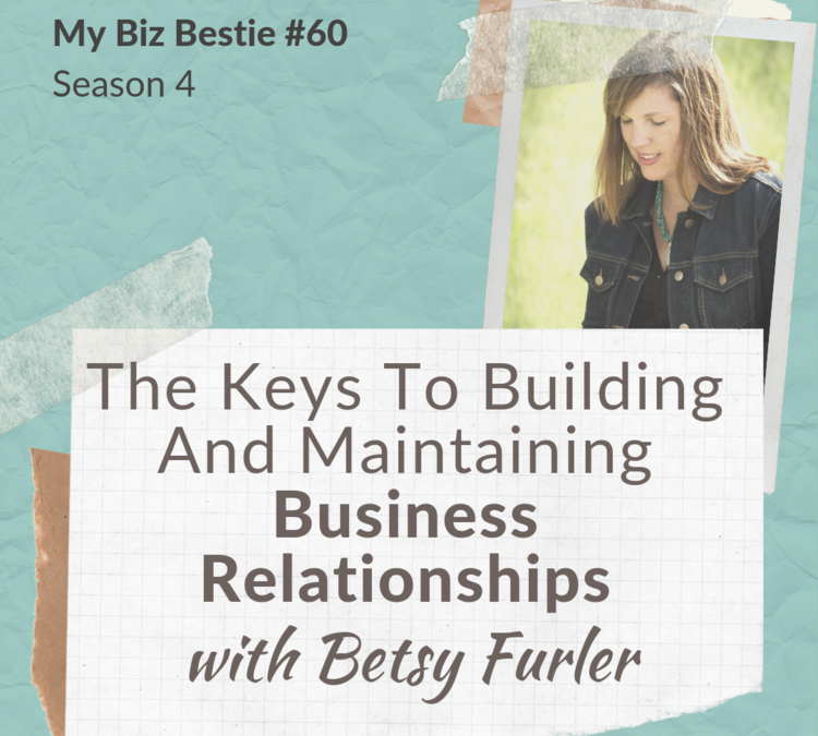 The Keys to Building and Maintaining Business Relationships with Betsy Furler