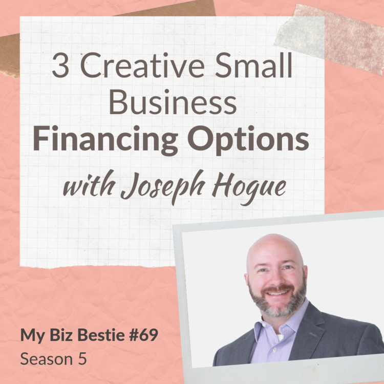 3 Creative Small Business Financing Options with Joseph Hogue