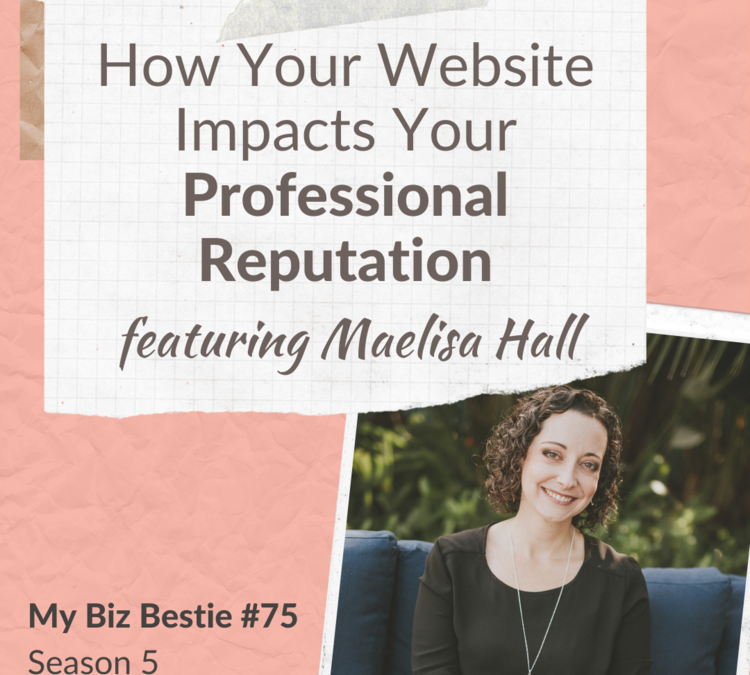 How Your Website Impacts Your Professional Reputation featuring Maelisa Hall