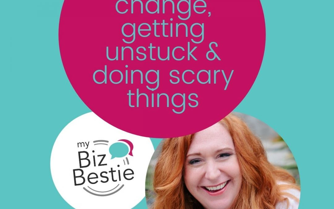 A story about change, getting unstuck & doing scary things